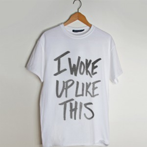I Woke Up Like This t shirt men and t shirt women by fashionveroshop