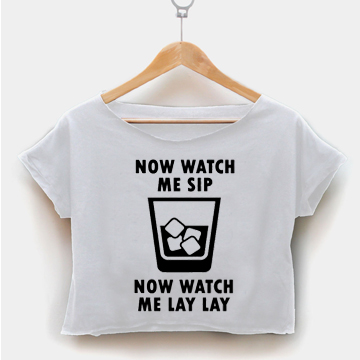 Now Watch Me Sip ' Whip ' Now Watch Me Lay Lay ' Nae Nae crop shirt women clothing by fashionveroshop