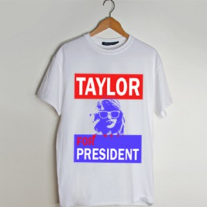 taylor for president t shirt men and t shirt women by fashionveroshop