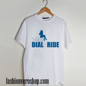 1 800 dial A Ride t shirt men and t shirt women by fashionveroshop