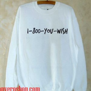 1-800-YOU-WISH Sweatshirt