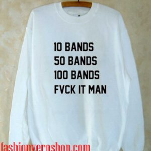 10 bands 50 bands 100 bands drake lyrics Sweatshirt