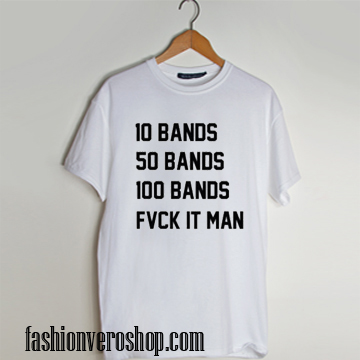 10 bands 50 bands 100 bands drake lyrics funny T shirt