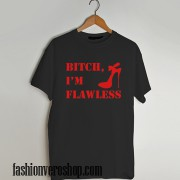 Bitch, i'm flawless funny T shirt