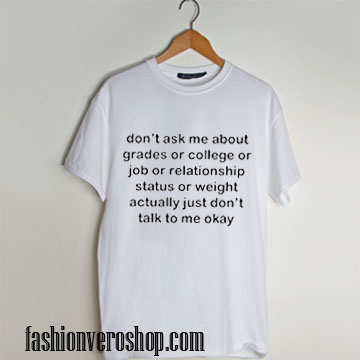 Don't Ask Me About My Grades T Shirt