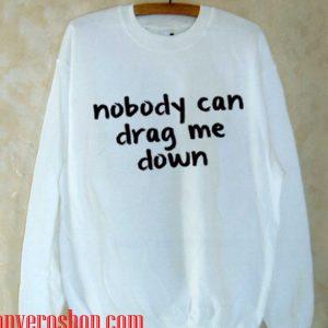 Nobody Can Drag me Down Sweatshirt