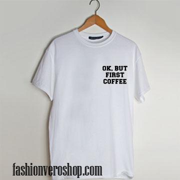 Ok But First Coffee Matching T-Shirts