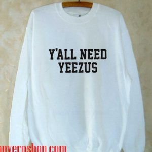 Yall Need Yeezus Sweatshirt