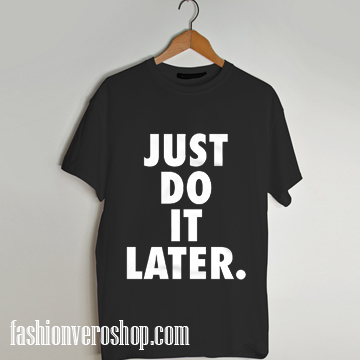 do it later black t shirt