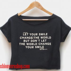 let your smile change the world crop shirt women