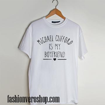 michael clifford is my boyfriend T shirt