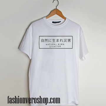 2b3dacd8 natural born disaster japanese writing funny T shirt