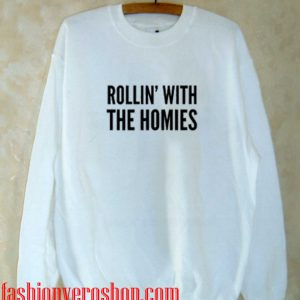 rollin with the homies Sweatshirt