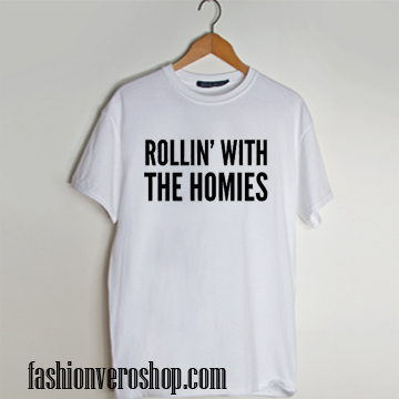 rollin with the homies T shirt