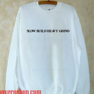 slow build heavy grind Sweatshirt