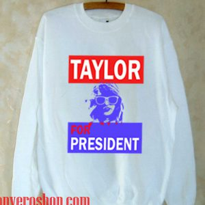 taylor for president Sweatshirt