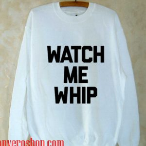watch me whip Sweatshirt