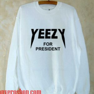 yeezy for president Sweatshirt