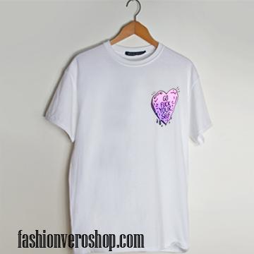 Go Fuck Your Self Heart Fun T shirt