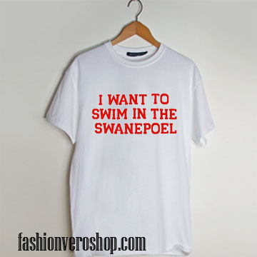 I want to swim in the swanepoel T shirt