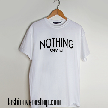 Nothing Special T shirt