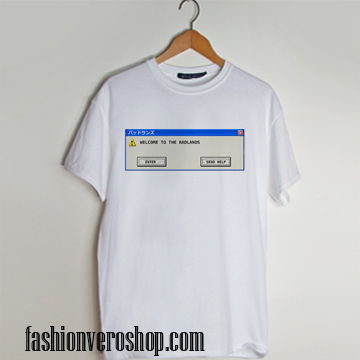 Welcome to Badlands - Error Message T shirt