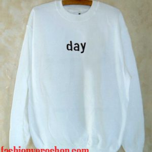 day tumblr Sweatshirt