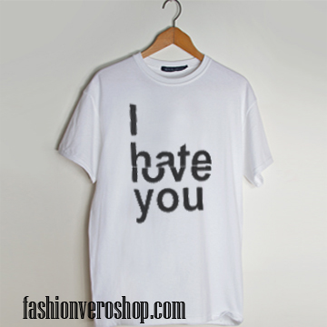 i hate love you T shirt