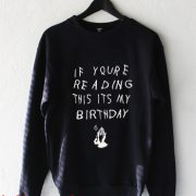 if youre reading this its my bitthdays Sweatshirt