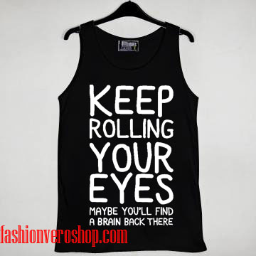 keep rolling your eyes maybe you'll find Tank top women