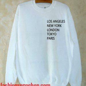 los angeles new york london tokyo paris Sweatshirt