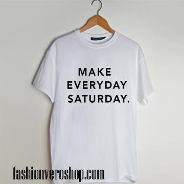 make everyday saturday T shirt