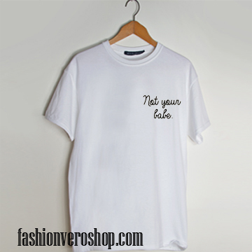 Not Your Babe T-Shirt New