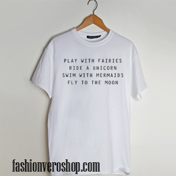 play with fairies swim with mermaids T shirt