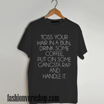 toss your hair in a bun T shirt