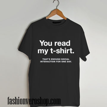 you read my T shirt quote