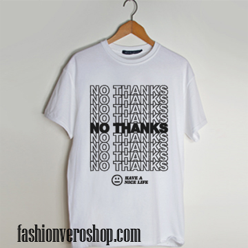 No Thanks Have A Nice Life White on T shirt