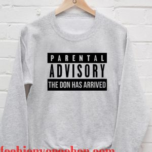 Parental advisory the don has arrived Sweatshirt