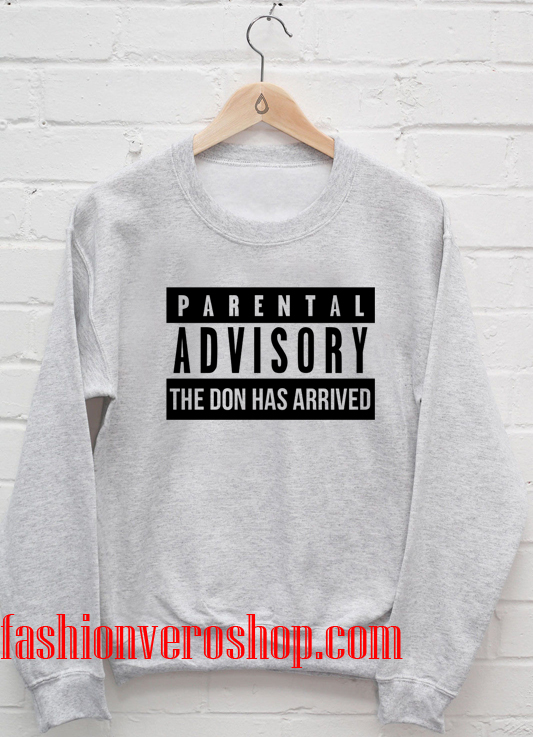 Parental advisory the don has arrived Sweatshirt