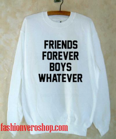 friend forever boys whatever Sweatshirt