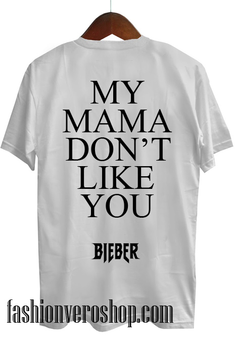 my mama don't like you bieber T shirt