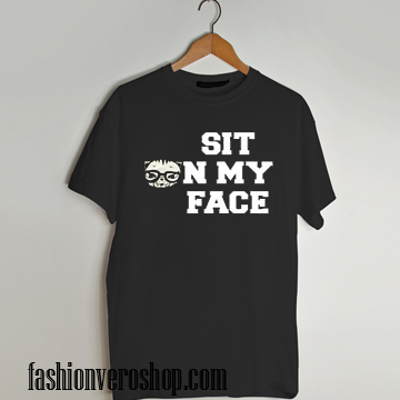 sit on my face T shirt