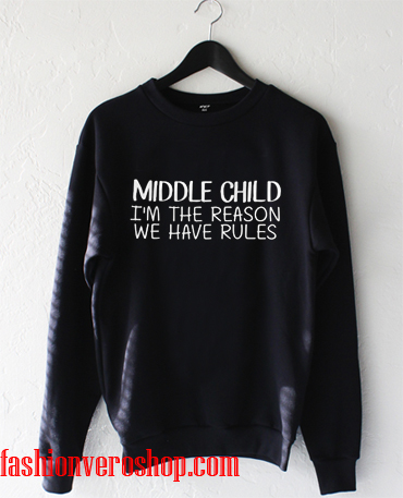 a4600a5b Middle child i'm the reason we have rules Sweatshirt