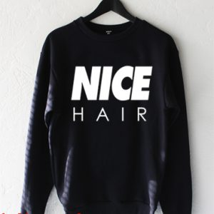 Nice Hair Sweatshirt