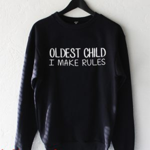 Oldest Child i make rules Sweatshirt