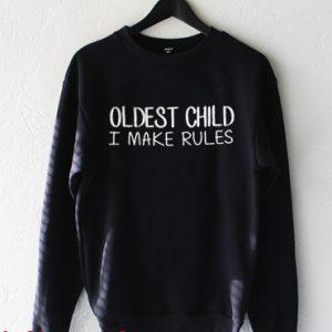 Oldest Child i make rules Sweatshirt
