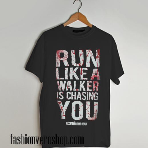 run like a walker is chasing you T shirt