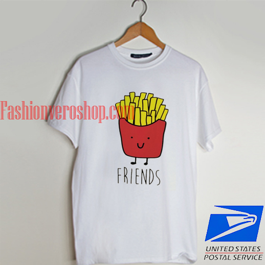 French fries - Best friends 2 T shirt