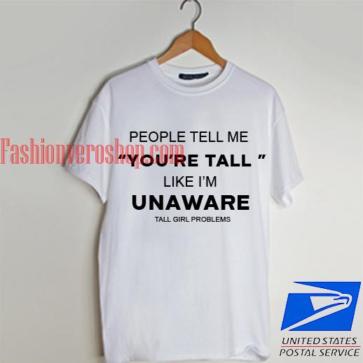 Tall girl Problems T shirt