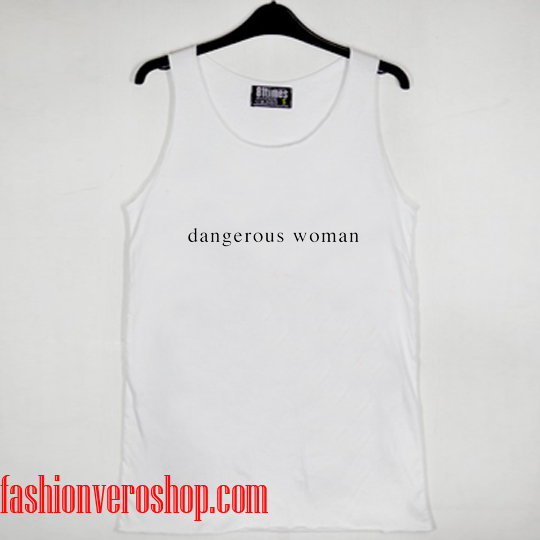 Dangerous woman Tank top